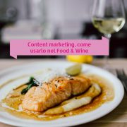 Content marketing come usarlo nel food & wine
